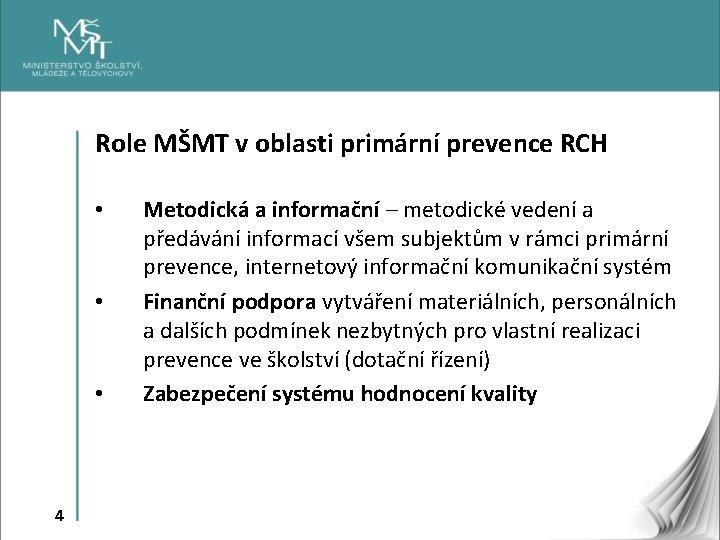 Role MŠMT v oblasti primární prevence RCH • • • 4 Metodická a informační