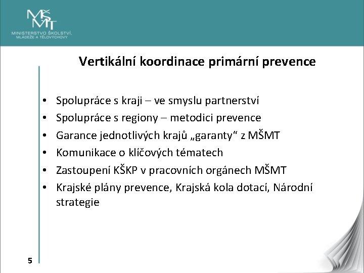 Vertikální koordinace primární prevence • • • 5 Spolupráce s kraji – ve smyslu