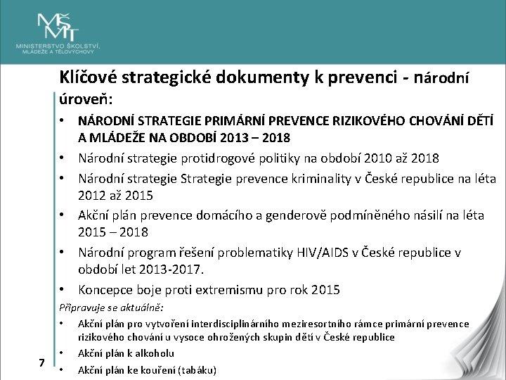 Klíčové strategické dokumenty k prevenci - národní úroveň: • NÁRODNÍ STRATEGIE PRIMÁRNÍ PREVENCE RIZIKOVÉHO
