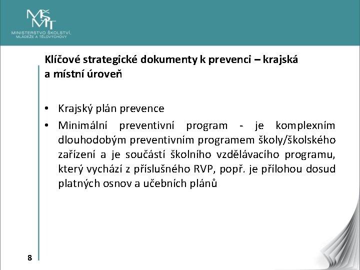 Klíčové strategické dokumenty k prevenci – krajská a místní úroveň • Krajský plán prevence