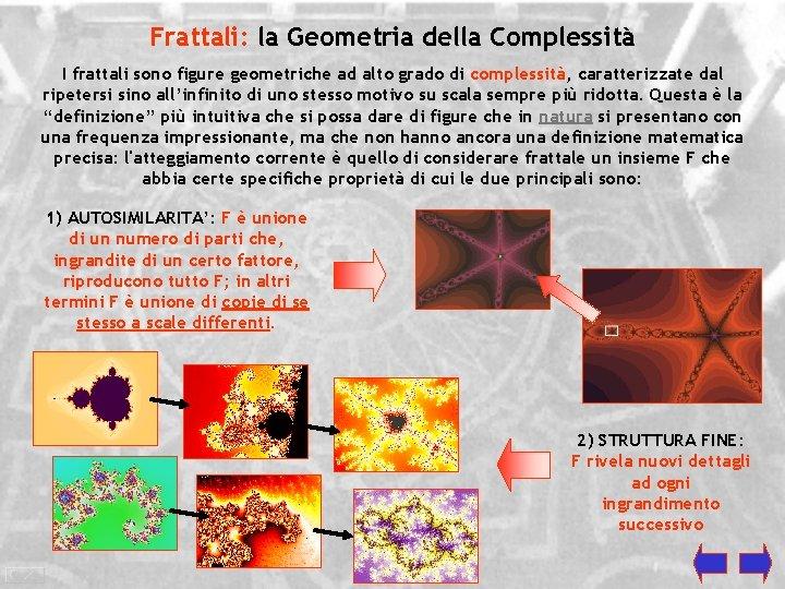 Frattali: la Geometria della Complessità I frattali sono figure geometriche ad alto grado di