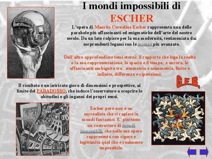I mondi impossibili di ESCHER L'opera di Maurits Cornelius Escher rappresenta una delle parabole