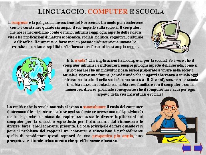 LINGUAGGIO, COMPUTER E SCUOLA Il computer è la più grande invenzione del Novecento. Un