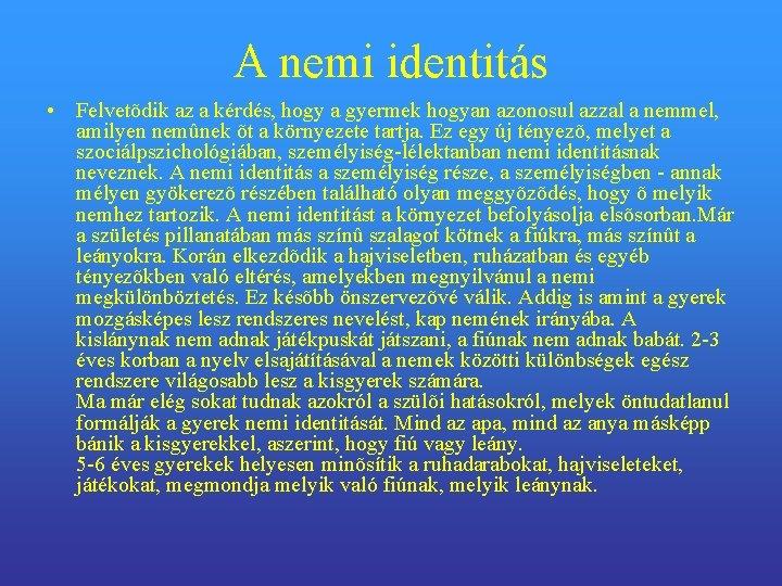A nemi identitás • Felvetõdik az a kérdés, hogy a gyermek hogyan azonosul azzal