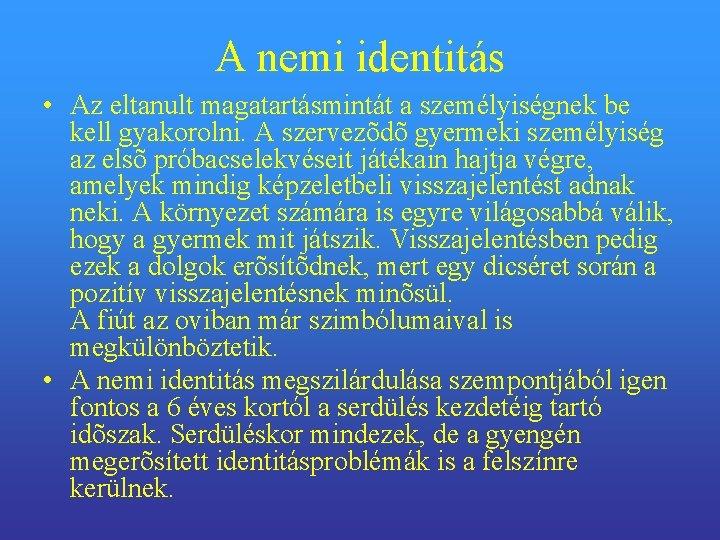 A nemi identitás • Az eltanult magatartásmintát a személyiségnek be kell gyakorolni. A szervezõdõ