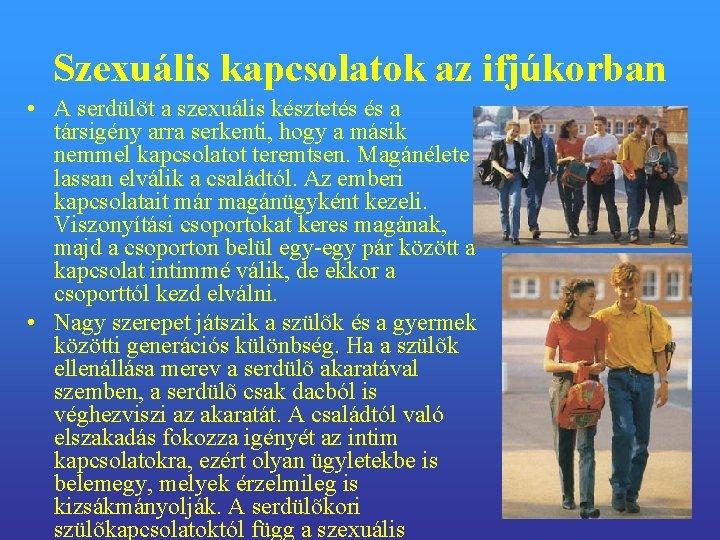 Szexuális kapcsolatok az ifjúkorban • A serdülõt a szexuális késztetés és a társigény arra