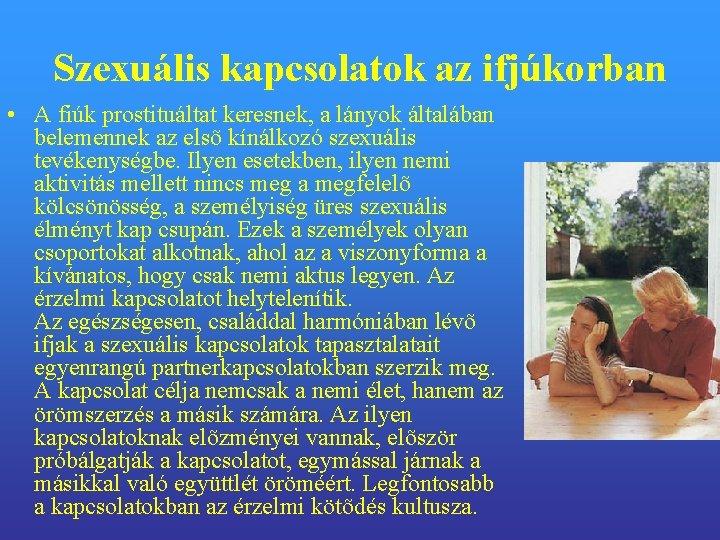 Szexuális kapcsolatok az ifjúkorban • A fiúk prostituáltat keresnek, a lányok általában belemennek az