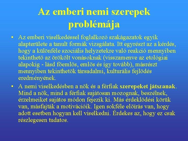 Az emberi nemi szerepek problémája • Az emberi viselkedéssel foglalkozó szakágazatok egyik alapterülete a