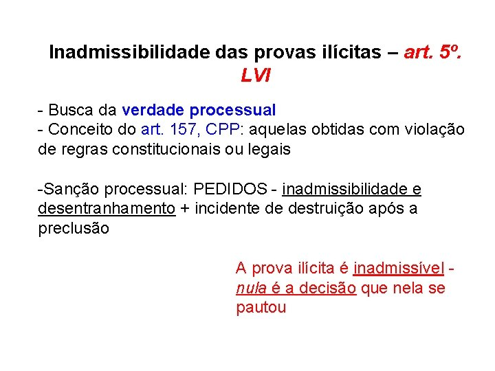 Inadmissibilidade das provas ilícitas – art. 5º. LVI - Busca da verdade processual -