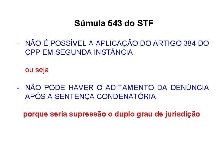 Súmula 543 do STF - NÃO É POSSÍVEL A APLICAÇÃO DO ARTIGO 384 DO
