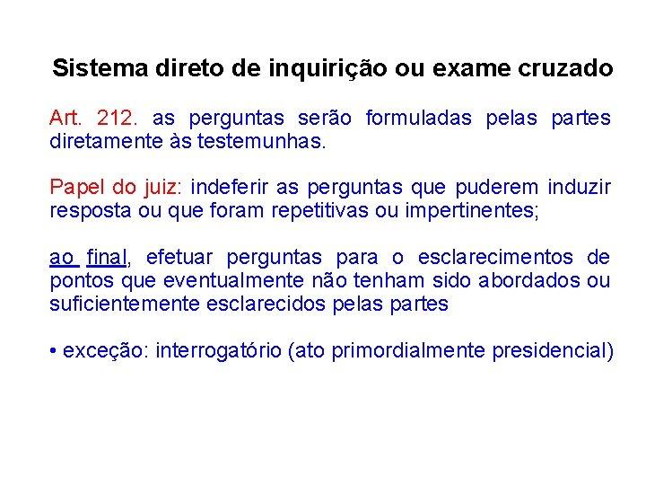 Sistema direto de inquirição ou exame cruzado Art. 212. as perguntas serão formuladas pelas