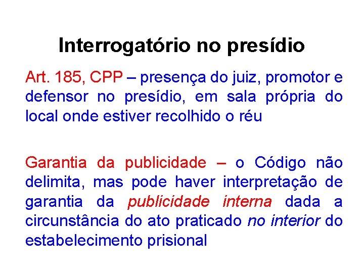 Interrogatório no presídio Art. 185, CPP – presença do juiz, promotor e defensor no