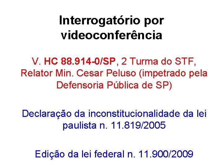 Interrogatório por videoconferência V. HC 88. 914 -0/SP, 2 Turma do STF, Relator Min.