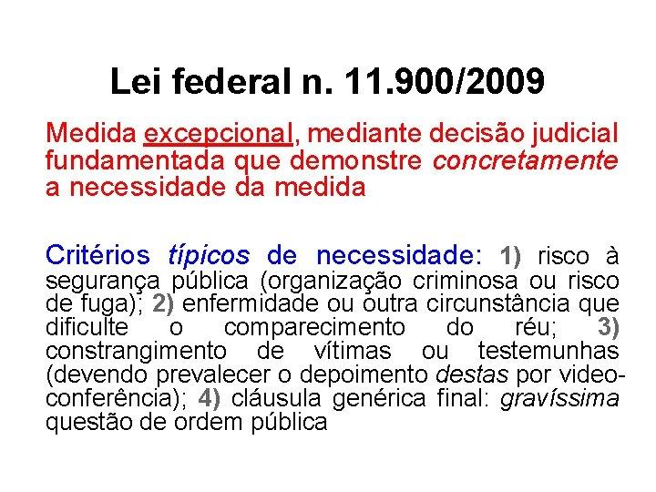 Lei federal n. 11. 900/2009 Medida excepcional, mediante decisão judicial fundamentada que demonstre concretamente