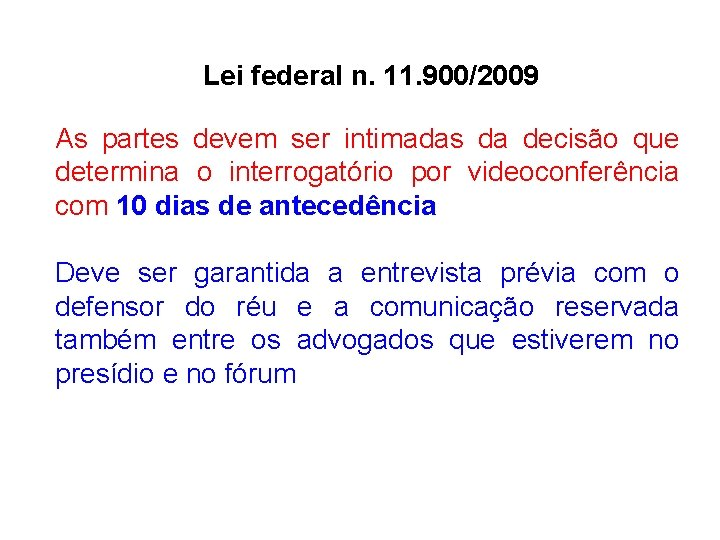 Lei federal n. 11. 900/2009 As partes devem ser intimadas da decisão que determina
