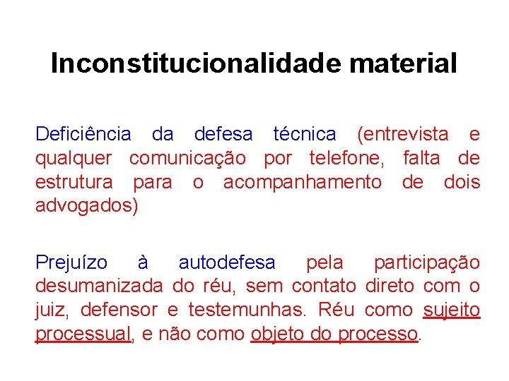 Inconstitucionalidade material Deficiência da defesa técnica (entrevista e qualquer comunicação por telefone, falta de