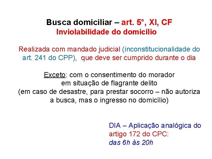 Busca domiciliar – art. 5°, XI, CF Inviolabilidade do domicílio Realizada com mandado judicial