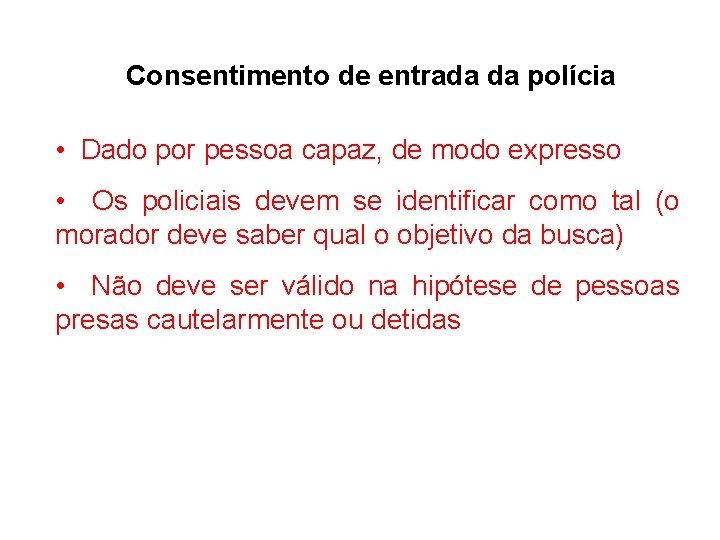 Consentimento de entrada da polícia • Dado por pessoa capaz, de modo expresso •