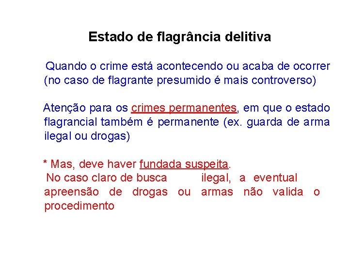 Estado de flagrância delitiva Quando o crime está acontecendo ou acaba de ocorrer (no