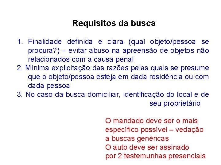Requisitos da busca 1. Finalidade definida e clara (qual objeto/pessoa se procura? ) –