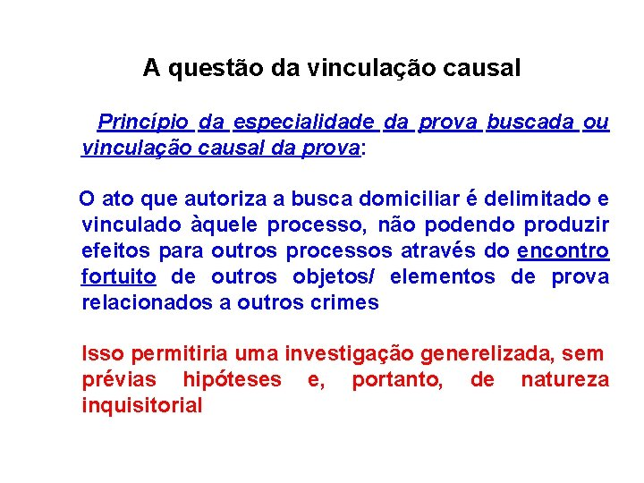 A questão da vinculação causal Princípio da especialidade da prova buscada ou vinculação causal