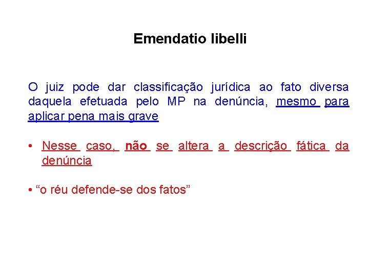 Emendatio libelli O juiz pode dar classificação jurídica ao fato diversa daquela efetuada pelo