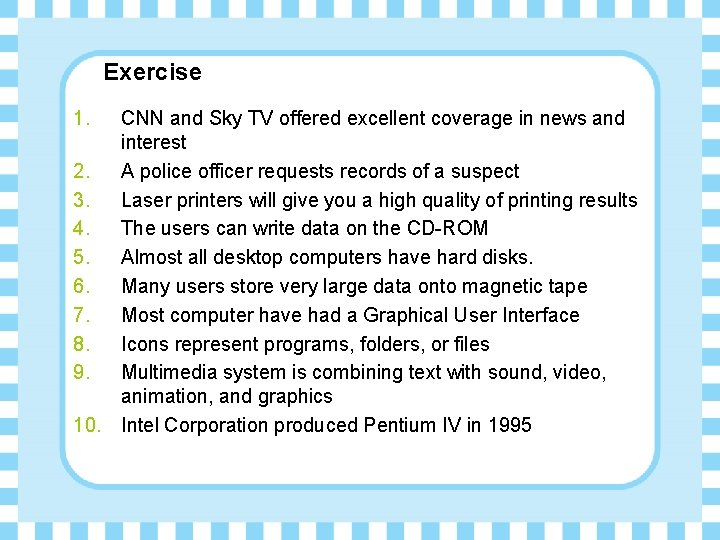 Exercise 1. CNN and Sky TV offered excellent coverage in news and interest 2.