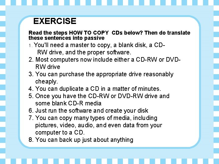 EXERCISE Read the steps HOW TO COPY CDs below? Then do translate these sentences
