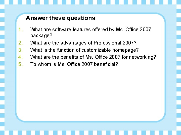 Answer these questions 1. 2. 3. 4. 5. What are software features offered by