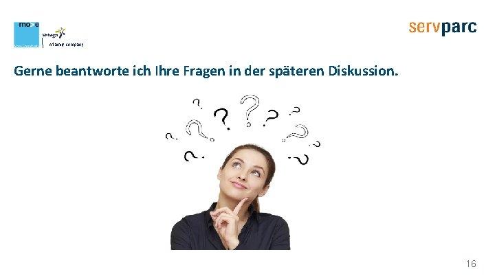 A family company Gerne beantworte ich Ihre Fragen in der späteren Diskussion. 16