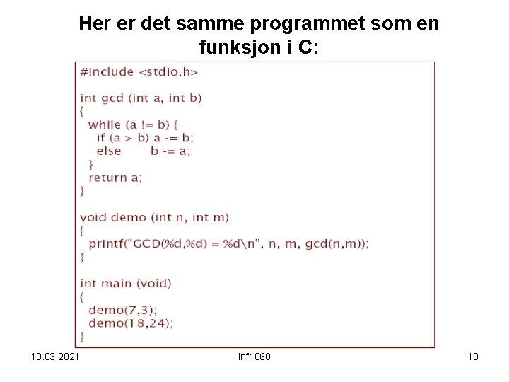 Her er det samme programmet som en funksjon i C: 10. 03. 2021 inf