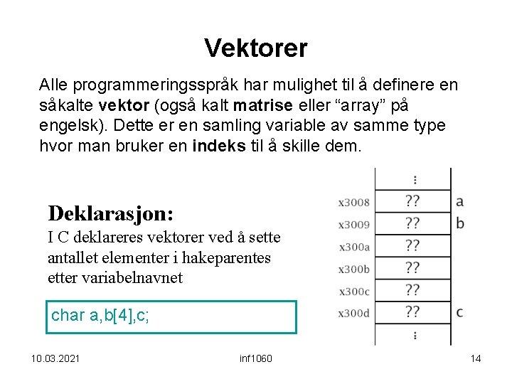 Vektorer Alle programmeringsspråk har mulighet til å definere en såkalte vektor (også kalt matrise