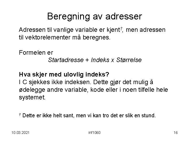 Beregning av adresser Adressen til vanlige variable er kjent†, men adressen til vektorelementer må
