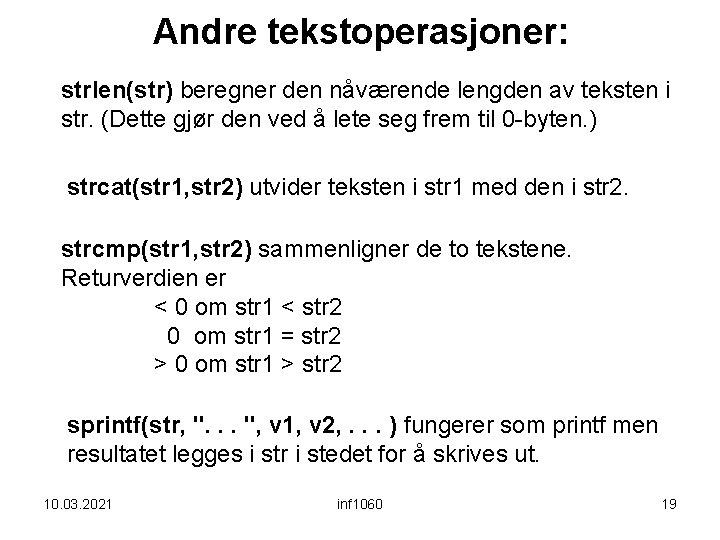 Andre tekstoperasjoner: strlen(str) beregner den nåværende lengden av teksten i str. (Dette gjør den