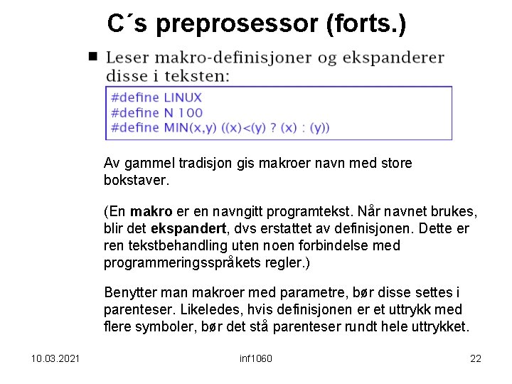C´s preprosessor (forts. ) Av gammel tradisjon gis makroer navn med store bokstaver. (En