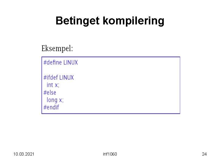 Betinget kompilering 10. 03. 2021 inf 1060 24