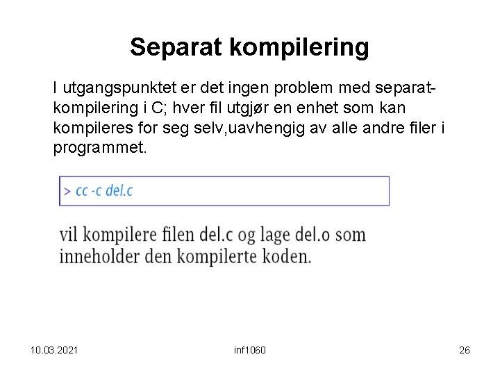 Separat kompilering I utgangspunktet er det ingen problem med separatkompilering i C; hver fil
