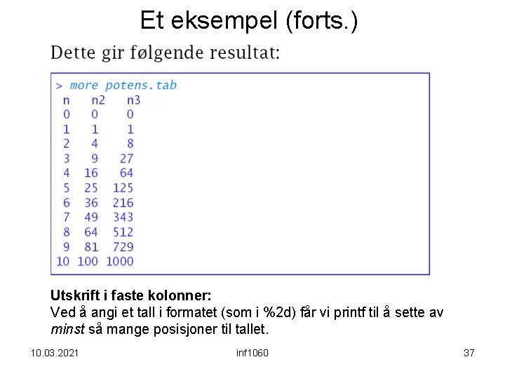 Et eksempel (forts. ) Utskrift i faste kolonner: Ved å angi et tall i
