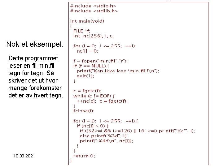 Nok et eksempel: Dette programmet leser en fil min. fil tegn for tegn. Så
