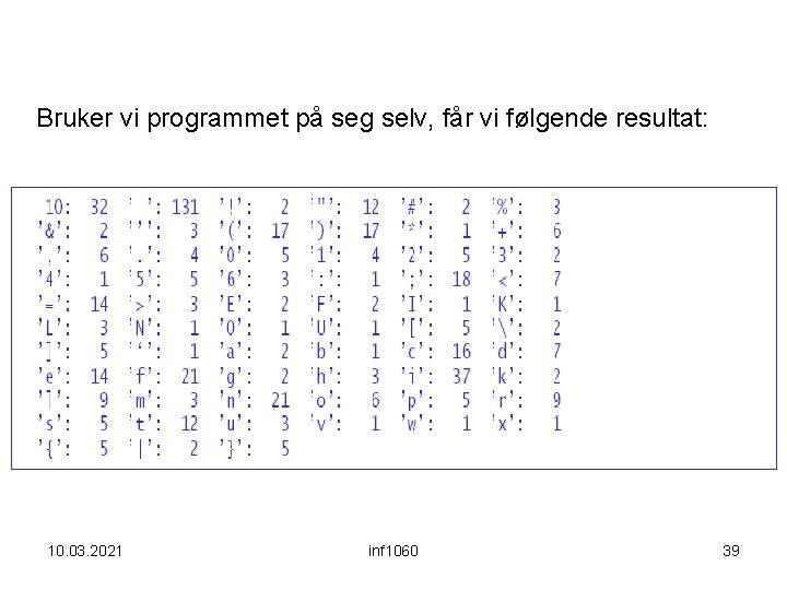 Bruker vi programmet på seg selv, får vi følgende resultat: 10. 03. 2021 inf