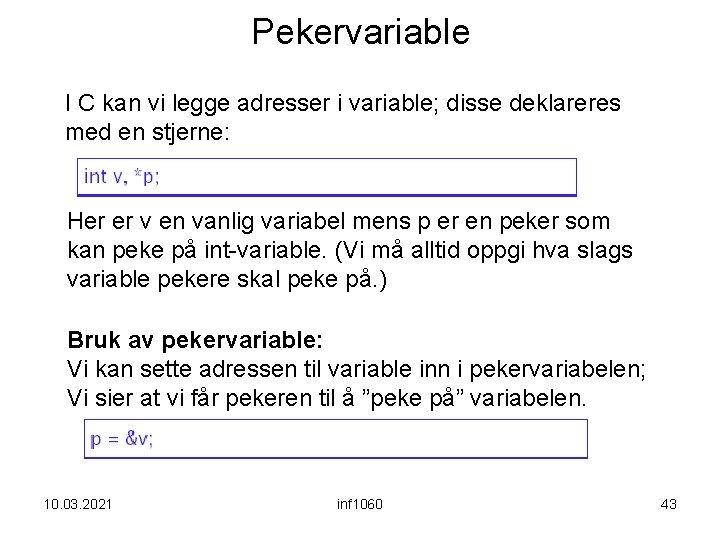 Pekervariable I C kan vi legge adresser i variable; disse deklareres med en stjerne: