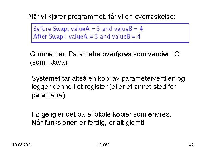 Når vi kjører programmet, får vi en overraskelse: Grunnen er: Parametre overføres som verdier