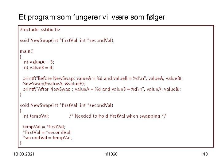 Et program som fungerer vil være som følger: 10. 03. 2021 inf 1060 49