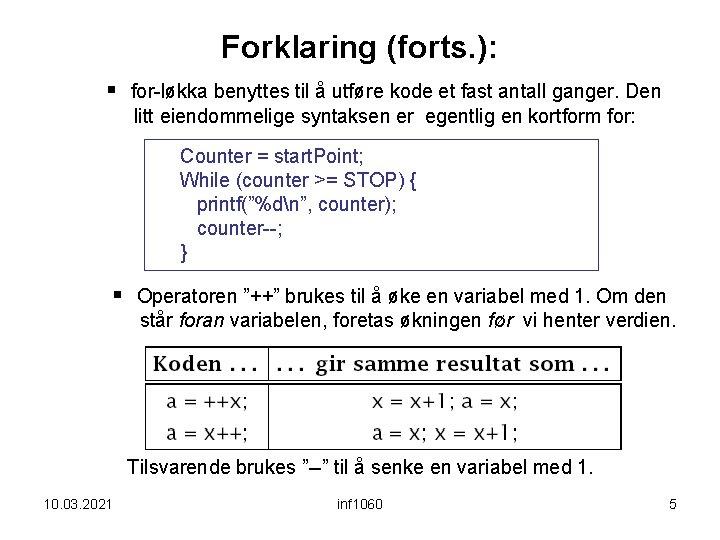 Forklaring (forts. ): § for-løkka benyttes til å utføre kode et fast antall ganger.