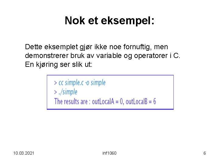 Nok et eksempel: Dette eksemplet gjør ikke noe fornuftig, men demonstrerer bruk av variable
