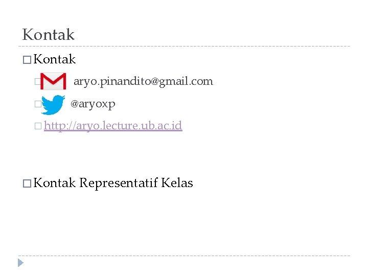 Kontak � � aryo. pinandito@gmail. com @aryoxp � http: //aryo. lecture. ub. ac. id