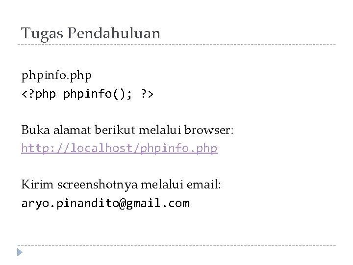 Tugas Pendahuluan phpinfo. php <? phpinfo(); ? > Buka alamat berikut melalui browser: http: