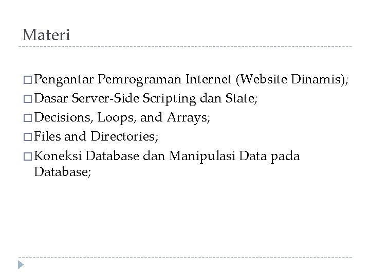 Materi � Pengantar Pemrograman Internet (Website Dinamis); � Dasar Server-Side Scripting dan State; �