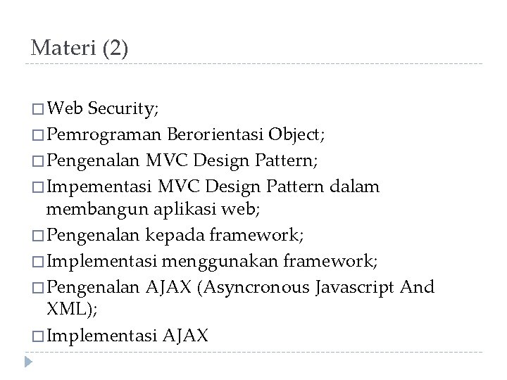 Materi (2) � Web Security; � Pemrograman Berorientasi Object; � Pengenalan MVC Design Pattern;