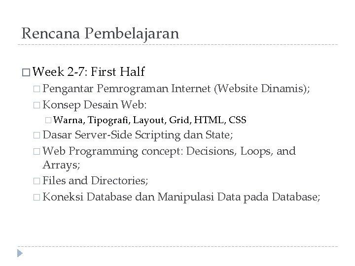 Rencana Pembelajaran � Week 2 -7: First Half � Pengantar Pemrograman Internet (Website Dinamis);